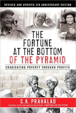 The Fortune at the Bottom of the Pyramid: Eradicating Poverty through Profits (Revised and Updated 5th Anniversary Edition)