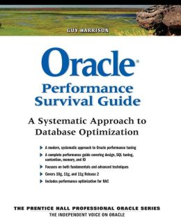 Oracle Performance Survival Guide: A Systematic Approach to Database Optimization