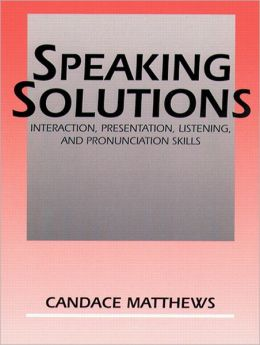 Speaking Solutions: Interaction, Presentation, Listening, and Pronunciation Skills
