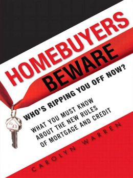 Homebuyers Beware: Whos Ripping You Off Now?--What You Must Know About the New Rules of Mortgages and Credit