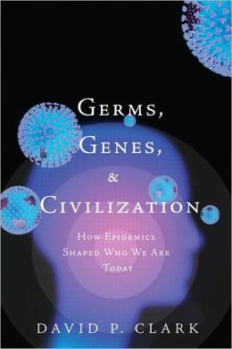 Germs, Genes, & Civilization: How Epidemics Shaped Who We Are Today