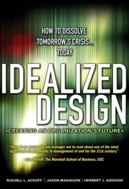 Idealized Design: How to Dissolve Tomorrow's Crisis... Today
