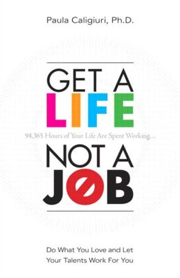 Get a Life, Not a Job: Do What You Love and Let Your Talents Work For You