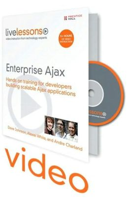 Enterprise Ajax (Video Training): Tools, and Practical Solutions for Building Robust Ajax Applications