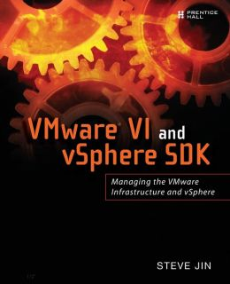 VMware VI and vSphere SDK: Managing the VMware Infrastructure and vSphere (Negus Live Linux Series)