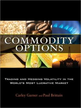 Commodity Options: Trading and Hedging Volatility in the Worlds Most Lucrative Market
