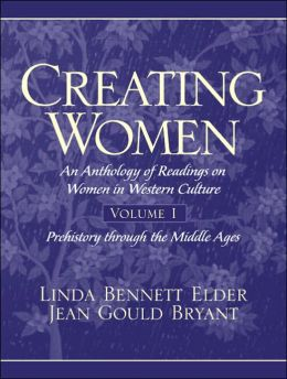 Creating Women: An Anthology of Readings on Women in Western Culture, Volume I: Prehistory Through the Middle Ages
