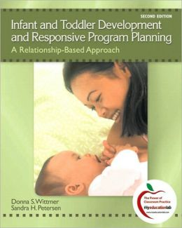 Infant and Toddler Development and Responsive Program Planning: A Relationship-Based Approach (with MyEducationLab)
