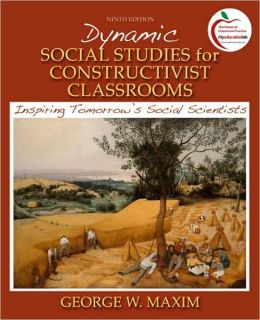 Dynamic Social Studies for Constructivist Classrooms: Inspiring Tomorrow's Social Scientists