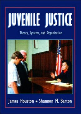 Juvenile Justice: Theory, Systems, and Organization