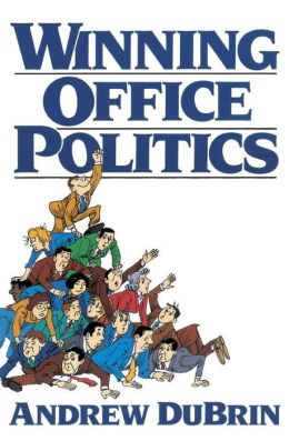 Winning Office Politics: Dubrin's New Guide for the `90s