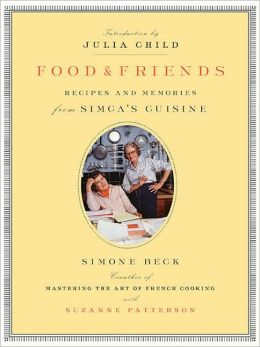 Food and Friends: Recipes and Memories from Simca's Cuisine