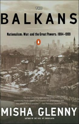 The Balkans: Nationlism, War, and the Great Powers, 1804-1999