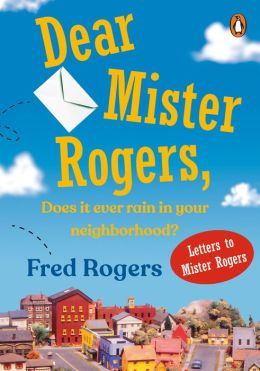 Dear Mister Rogers: Does It Ever Rain in Your Neighborhood?
