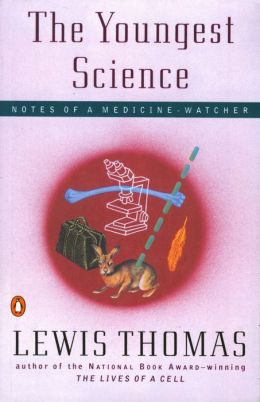 The Youngest Science: Notes of a Medicine-Watcher