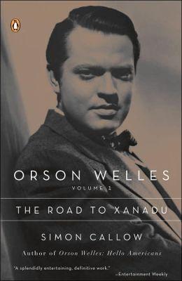 Orson Welles: Volume 1: The Road to Xanadu