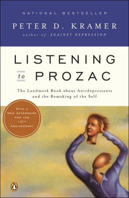 Listening to Prozac: A Psychiatrist Explores Antidepressant Drugs and the Remaking of the Self: Revised Edition