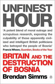 Unfinest Hour: Britain and the Destruction of Bosnia