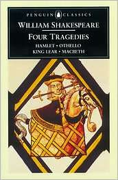 Four Tragedies: Hamlet, Prince of Denmark; King Lear; MacBeth; Othello, the Moor of Venice