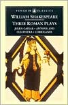Three Roman Plays: Coriolanus, Julius Caesar, Antony and Cleopatra