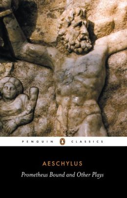 Prometheus Bound and Other Plays: Prometheus Bound, The Suppliants, Seven Against Thebes, The Persian