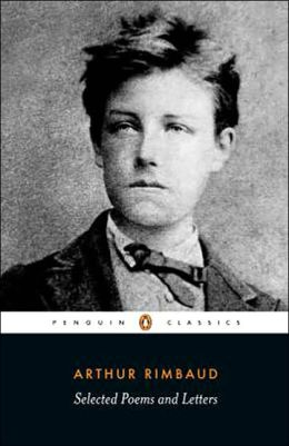Selected Poems and Letters (Rimbaud, Arthur): Parallel Text Edition with Plain Prose Translations of EachPoem