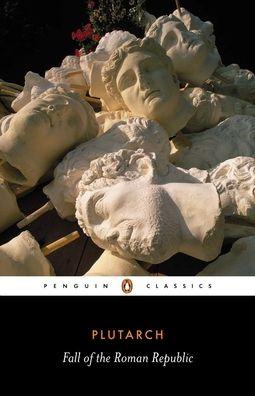 The Fall of the Roman Republic: Six Lives: Marius, Sulla, Crassus, Pompey, Caesar, Cicero