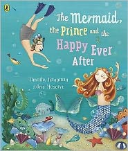 The Mermaid, the Prince and the Happy Ever After. Timothy Knapman