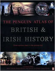The Penguin Atlas of British and Irish History: From Earliest Times to the Present Day