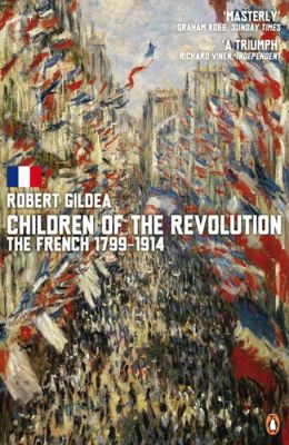 Children of the Revolution: The French 1799 To 1914