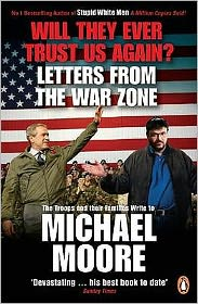 Will They Ever Trust Us Again? : Letters from the War Zone to Michael Moore