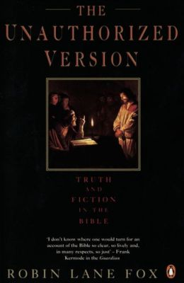 The Unauthorized Version : Truth and Fiction in the Bible