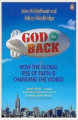 God Is Back: How the Global Rise of Faith Is Changing the World. John Micklethwait and Adrian Wooldridge