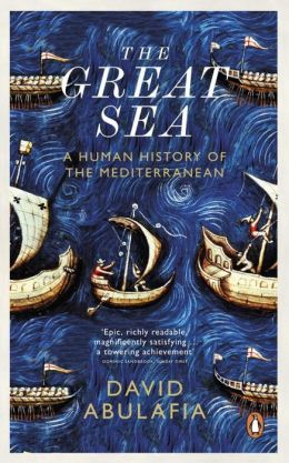 The Great Sea: A Human History of the Mediterranean. David Abulafia