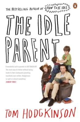 Idle Parent,The: Wht Less Means More When Raising Kids