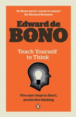 Teach Yourself to Think. Edward de Bono