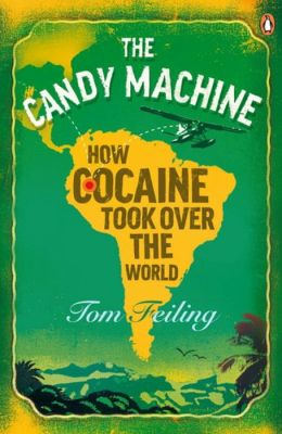 The Candy Machine: How Cocaine Took Over the World