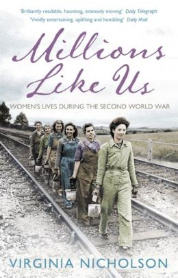 Millions Like Us: Women's Lives in the Second World War. Virginia Nicholson