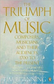 Triumph of Music: Composers, Musicians and Their Audiences, 1700 to the Present