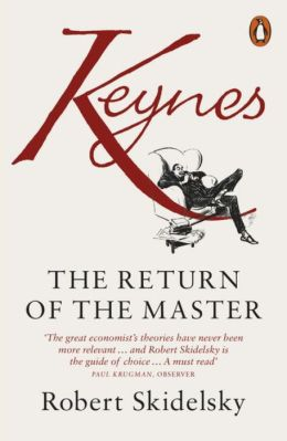 Keynes: The Return of the Master. Robert Skidelsky