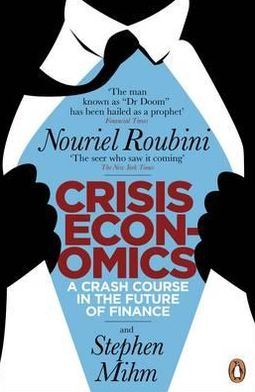 Crisis Economics: A Crash Course in the Future of Finance. Nouriel Roubini and Stephen Mihm