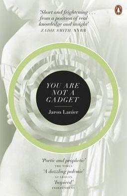 You Are Not a Gadget: A Manifesto. Jaron Lanier