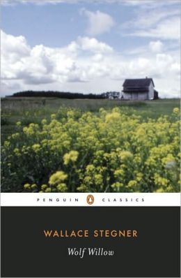 Wolf Willow: A History, A Story and a Memory of the Last Plains Frontier (Penguin Classics Series)