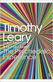 The Psychedelic Experience: A Manual Based on the Tibetan Book of the Dead. Timothy Leary, Ralph Metzner, Richard Alpert