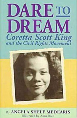 Dare to Dream: Coretta Scott King and the Civil Rights Movement