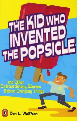 Kid Who Invented the Popsicle: And Other Surprising Stories about Inventions