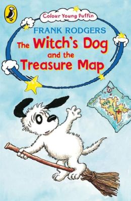 The Witch's Dog and the Treasure Map. Frank Rodgers