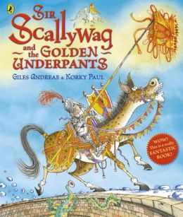 Sir Scallywag and the Golden Underpants. Giles Andreae