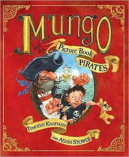 Mungo's and the Picture Book Pirates. Timothy Knapman and Adam Stower