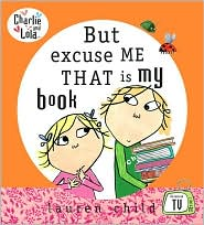 But Excuse Me That Is My Book (Charlie and Lola Series)